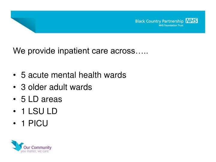We provide inpatient care across…..