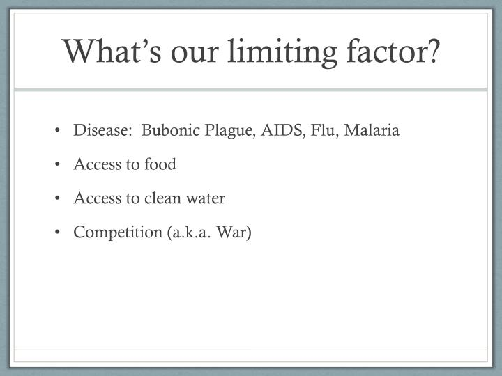 What's our limiting factor?