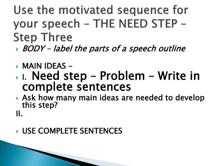 Use the motivated sequence for your speech – THE NEED STEP – Step Three
