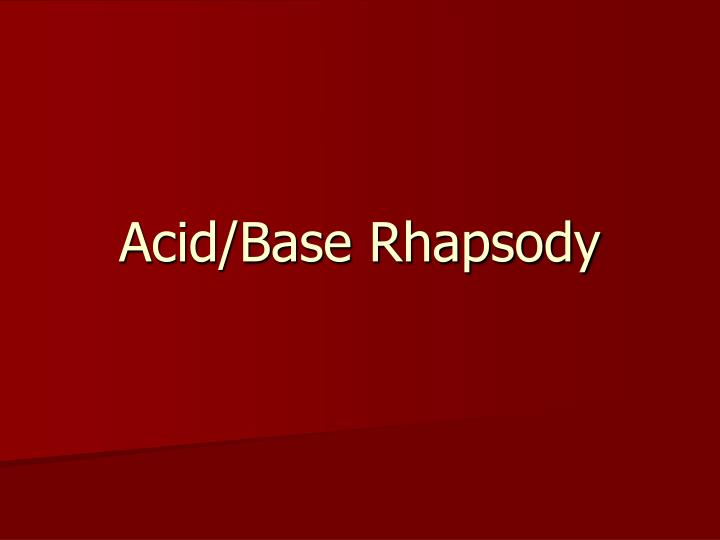 Acid base rhapsody