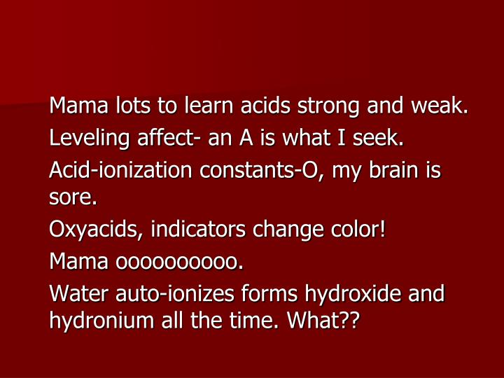 Mama lots to learn acids strong and weak.