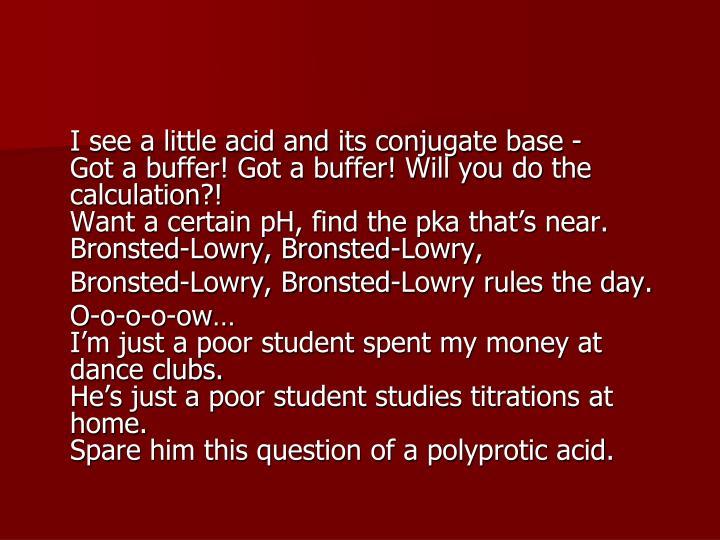 I see a little acid and its conjugate base -