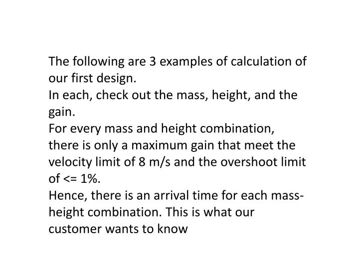The following are 3 examples of calculation of our first design.