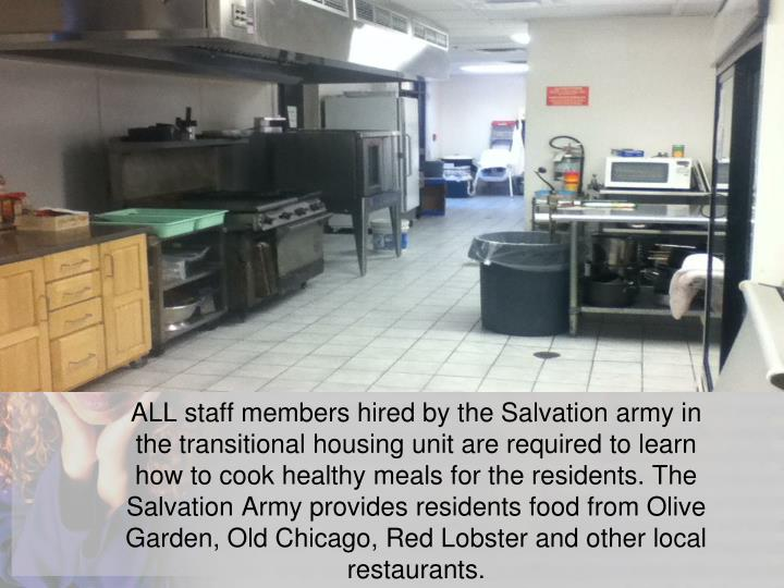 ALL staff members hired by the Salvation army in the transitional housing unit are required to learn how to cook healthy meals for the residents.