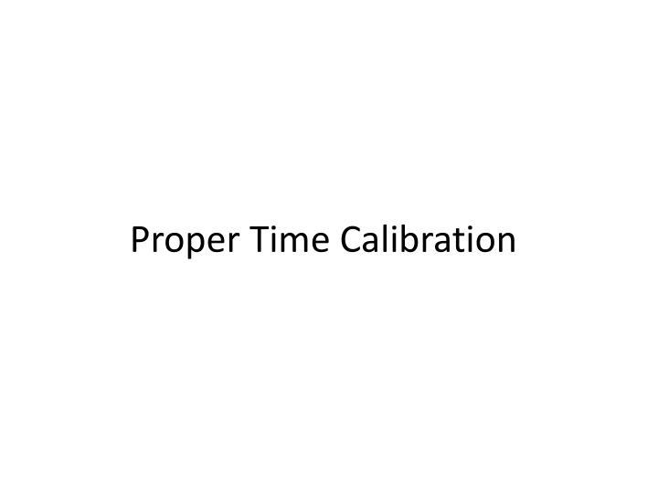 Proper Time Calibration