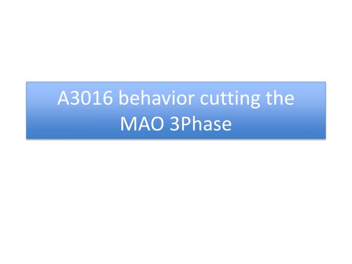 A3016 behavior cutting the   MAO 3Phase