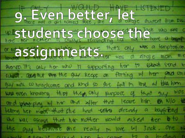 9. Even better, let students choose the assignments.