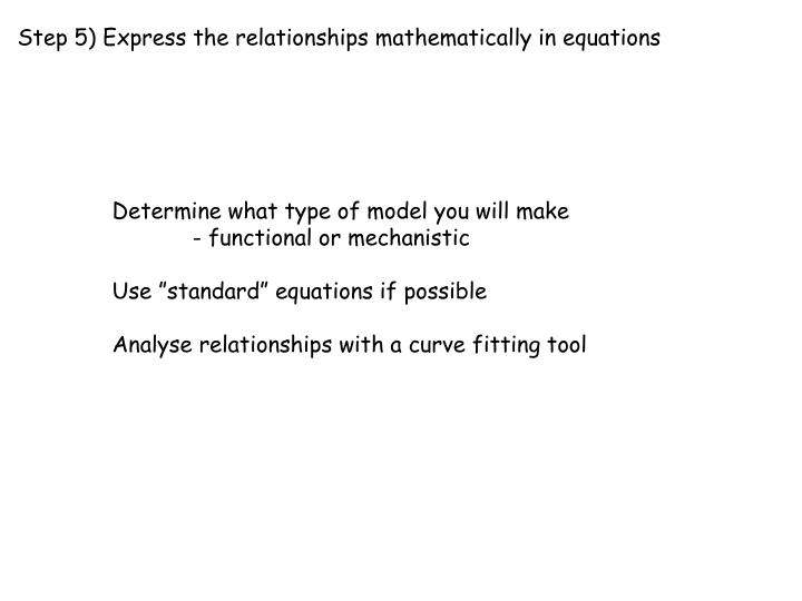 Step 5) Express the relationships mathematically in equations
