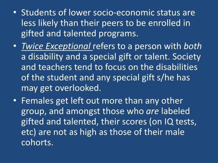Students of lower socio-economic status are less likely than their peers to be enrolled in gifted and talented programs.