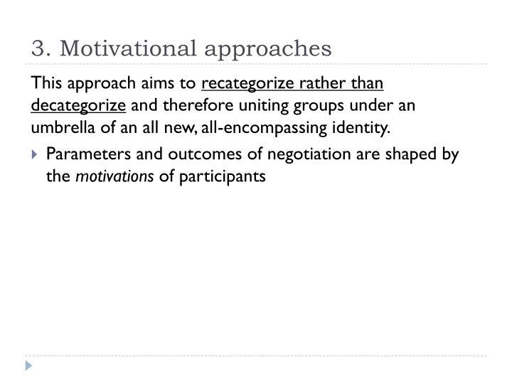 3. Motivational approaches