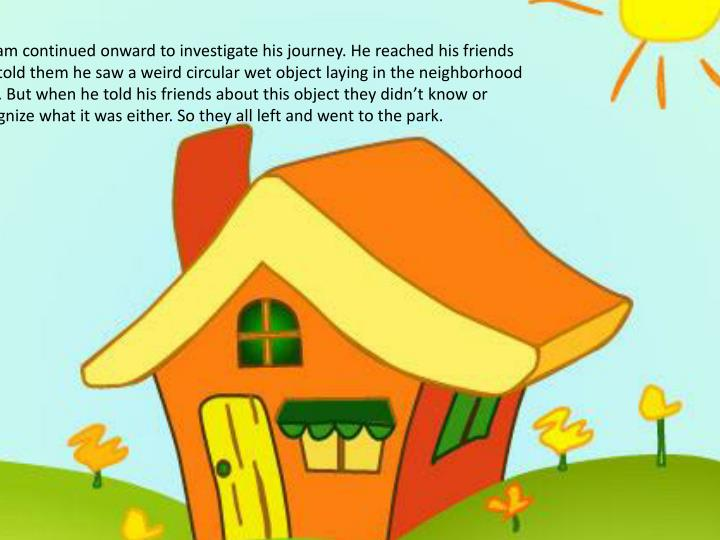 So Sam continued onward to investigate his journey. He reached his friends and told them he saw a we...