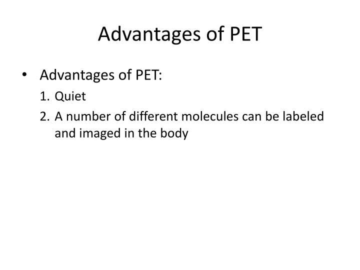 Advantages of PET