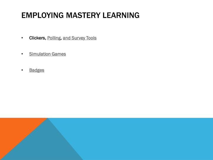 Employing mastery learning