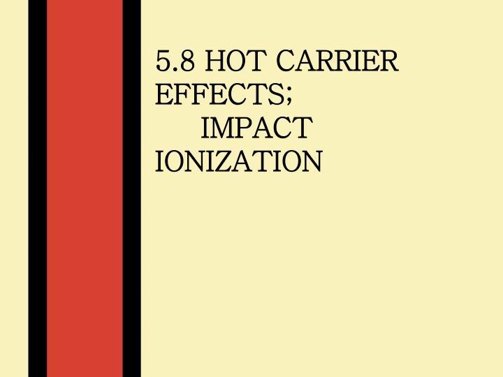 5.8 Hot Carrier Effects;