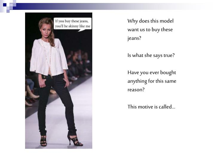 Why does this model want us to buy these jeans?