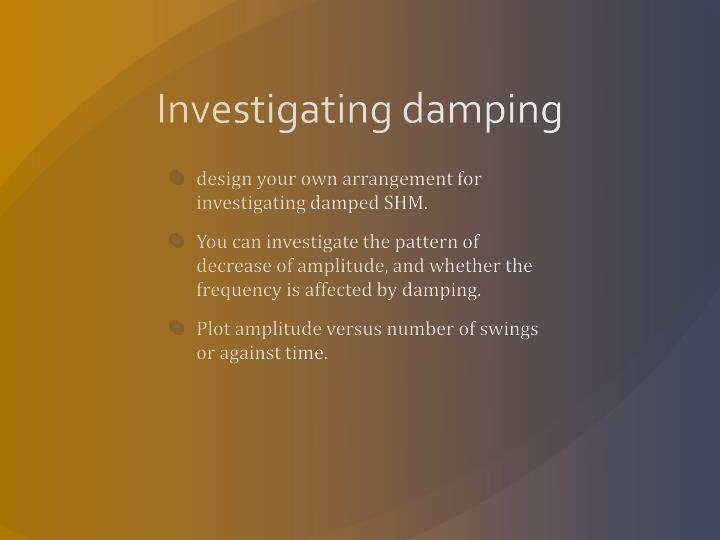 Investigating damping