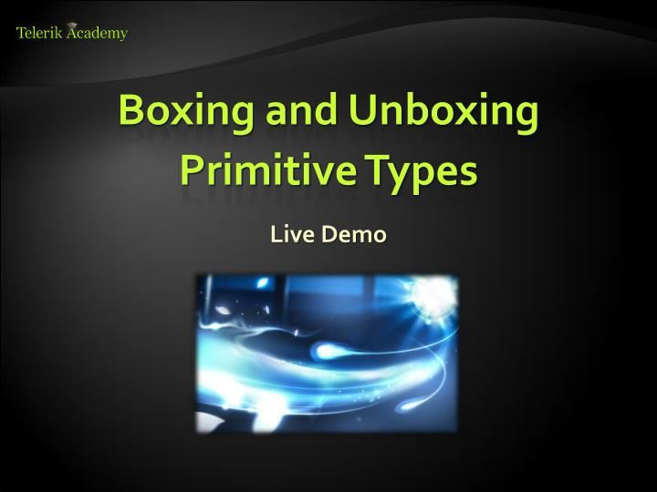 Boxing and Unboxing Primitive Types