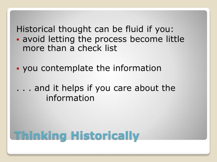 Historical thought can be fluid if you: