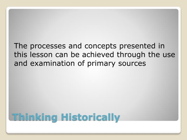 The processes and concepts presented in this lesson can be achieved through the use and examination of primary sources