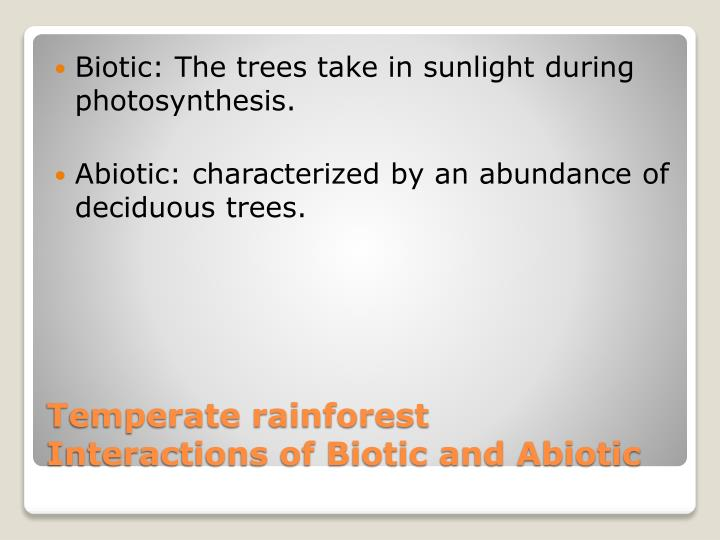 Biotic: The trees take in sunlight during photosynthesis.