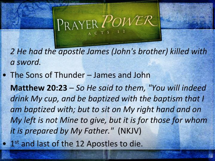 2 He had the apostle James (John's brother) killed with a sword.