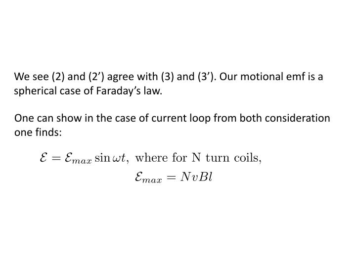 We see (2) and (2') agree with (3) and (3'). Our motional emf is a spherical case of Faraday's...