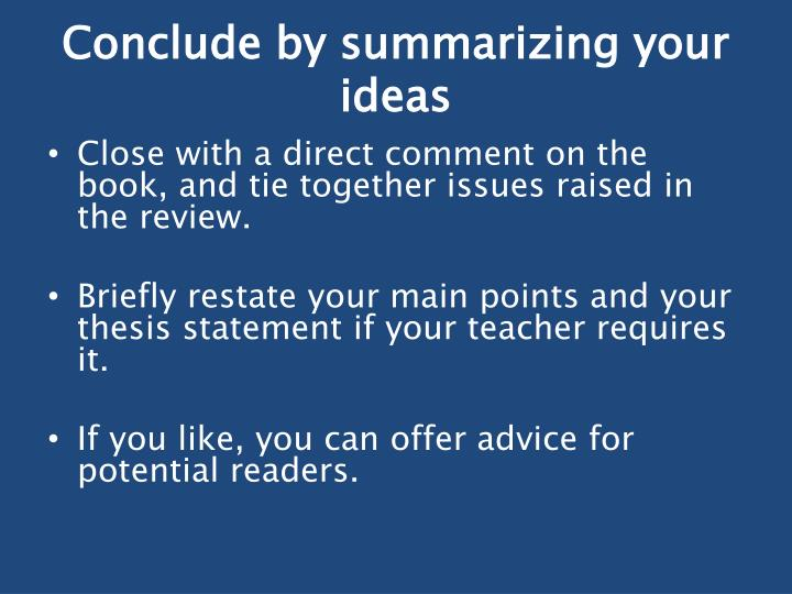 Conclude by summarizing your ideas