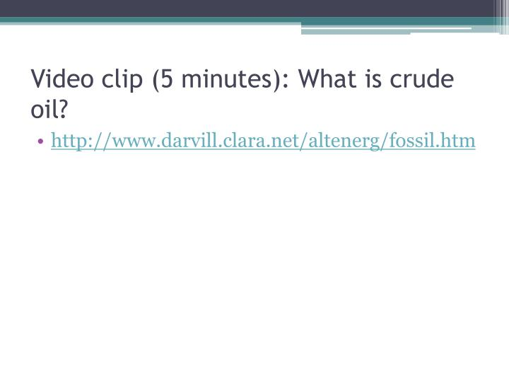 Video clip (5 minutes): What is crude oil?