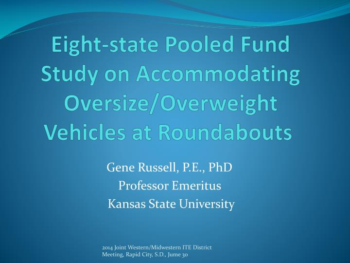 Eight state pooled fund study on accommodating oversize overweight vehicles at roundabouts