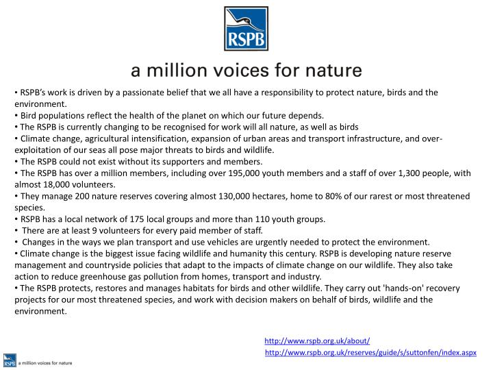 RSPB's work is driven by a passionate belief that we all have a responsibility to protect nature, birds and the environment.