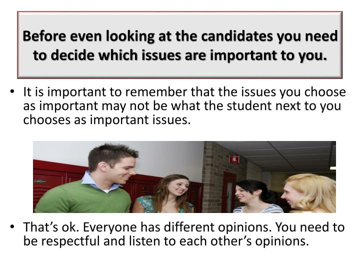 Before even looking at the candidates you need to decide which issues are