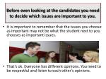 before even looking at the candidates you need to decide which issues are important to you