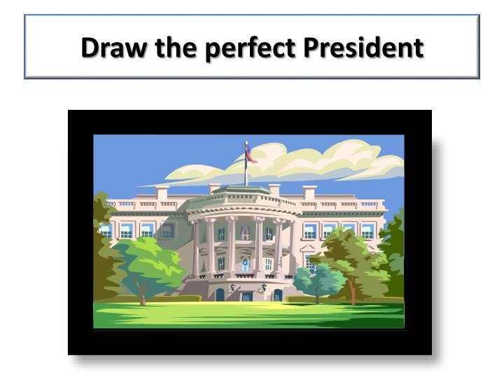 Draw the perfect President