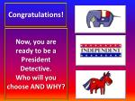 now you are ready to be a president detective who will you choose and why