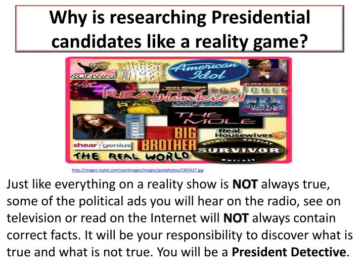 Why is researching Presidential candidates like a reality game?