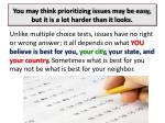 you may think prioritizing issues may be easy but it is a lot harder than it looks