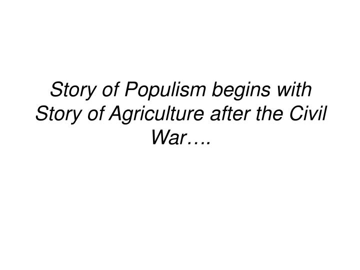 Story of Populism begins with Story of Agriculture after the Civil War….