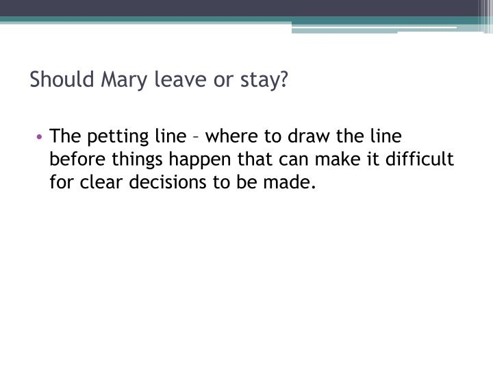 Should Mary leave or stay?