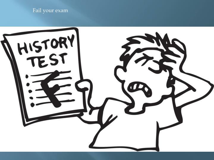 Fail your exam