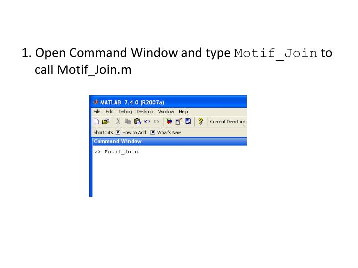 1 open command window and type motif join to call motif join m