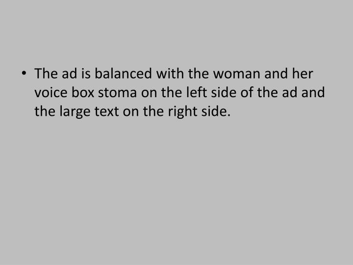 The ad is balanced with the woman and her voice box stoma on the left side of the ad and the large text on the right side.