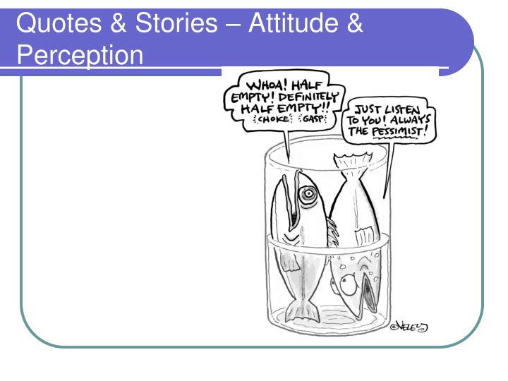 Quotes & Stories – Attitude & Perception