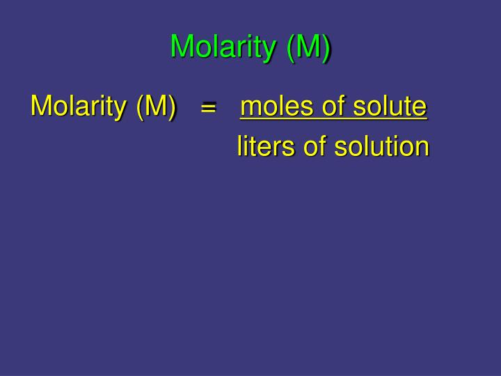 Molarity (M)