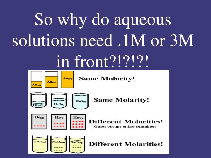 So why do aqueous solutions need .1M or 3M in front?!?!?!