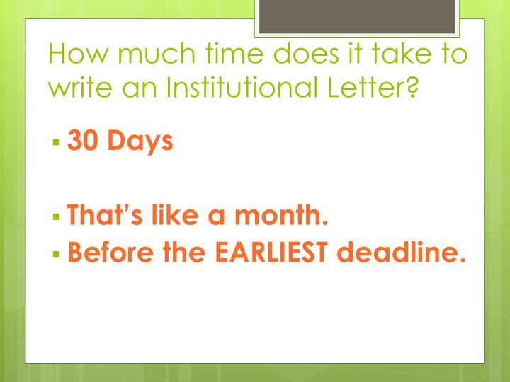 How much time does it take to write an Institutional Letter?