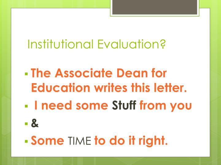 Institutional Evaluation?