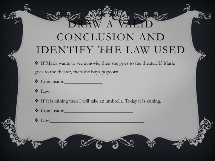 Draw a valid conclusion and identify the law used
