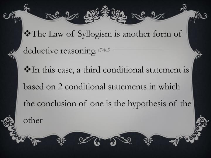 The Law of Syllogism is another form of deductive reasoning.
