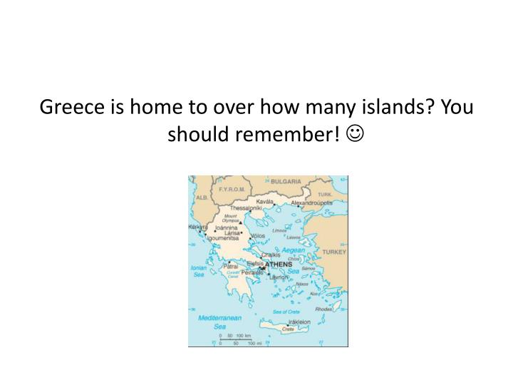 Greece is home to over how many islands? You should remember!