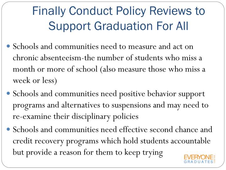 Finally Conduct Policy Reviews to Support Graduation For All